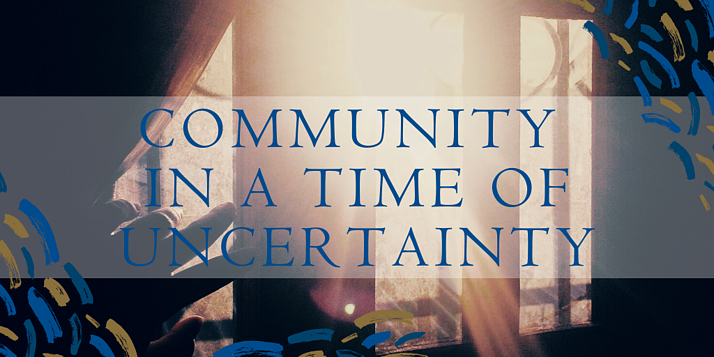 Community in a time of uncertainty