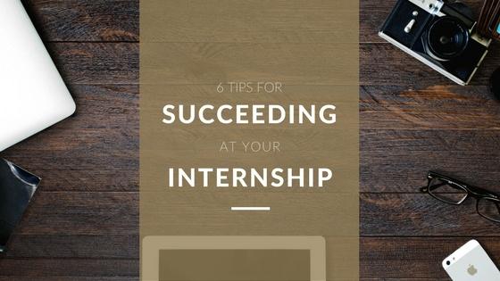 6 Tips for Succeeding at Your Internship (1).jpg