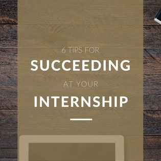6 Tips for Succeeding at Your Internship