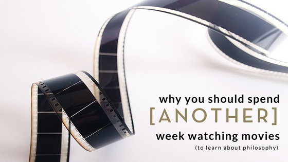 Why you should spend another week watching movies - philosophy - patrick henry college phc
