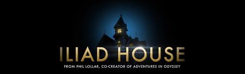 Iliad House from Phil Lollar, co-creator of Adventures in Odyssey