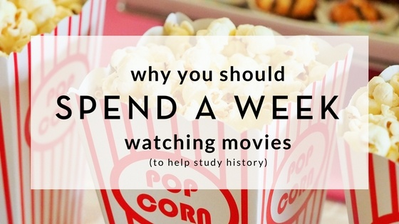 Why You Should Spend a Week Watching Movies (to Help Study History).jpg
